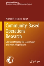 Community-Based Operations Research - Decision Modeling for Local Impact and Diverse Populations ebook by Michael Johnson