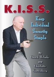 K.I.S.S. - Keep Individual Security Simple ebook by Chuck Helmke and Charlotte Guttenberg