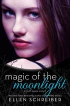 Magic of the Moonlight ebook by Ellen Schreiber