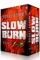 Slow Burn: Box Set 1-3 Zombie Apocalypse Series ebook by Bobby Adair