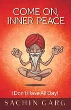 Come On Inner Peace ebook by Sachin Garg