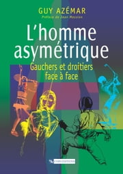 L'homme asymétrique - Gauchers et droitiers face à face ebook by Kobo.Web.Store.Products.Fields.ContributorFieldViewModel