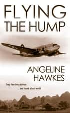 Flying the Hump ebook by Angeline Hawkes