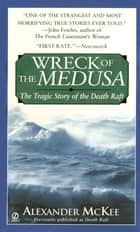 Wreck of the Medusa - The Tragic Story of the Death Raft ebook by Alexander McKee