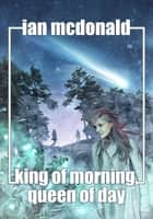 King of Morning, Queen of Day ebook by Ian McDonald