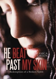 He Beat Past My Skin - Redemption of a Broken Spirit ebook by Jessica Green