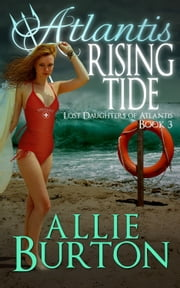 Atlantis Rising Tide - Lost Daughters of Atlantis Book 3 ebook by Allie Burton