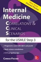 Internal Medicine Correlations and Clinical Scenarios (CCS) USMLE Step 3 ebook by Conrad Fischer
