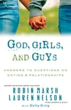 God, Girls, and Guys - Answering Your Questions About Dating and Relationships ebook by Robin Marsh, Lauren Nelson