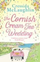 The Cornish Cream Tea Wedding (The Cornish Cream Tea series, Book 4) ebook by Cressida McLaughlin