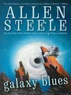Galaxy Blues ebook by Allen Steele