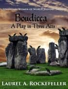 Boudicca: A Play in Three Acts ebook by Laurel A. Rockefeller