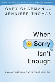 When Sorry Isn't Enough - Making Things Right with Those You Love ebook by Gary D Chapman, Jennifer M. Thomas