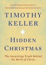 Hidden Christmas - The Surprising Truth Behind the Birth of Christ ebook by Timothy Keller