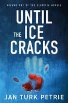 Until the Ice Cracks - The Eldísvík Trilogy, #1 ebook by Jan Turk Petrie