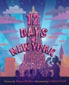 12 Days of New York ebook by Tonya Bolden, Gilbert Ford