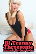 Bi Tranny Threesome ebook by Michaela Daphne Taylor