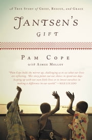 Jantsen's Gift - A True Story of Grief, Rescue, and Grace ebook by Pam Cope,Aimee Molloy