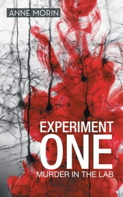 Experiment One: Murder in the Lab ebook by Anne Morin