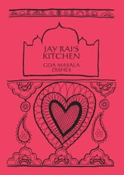 Goa Masala Dishes: Jay Rai's Kitchen ebook by Jay Rai