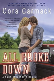 All Broke Down - A Rusk University Novel ebook by Cora Carmack