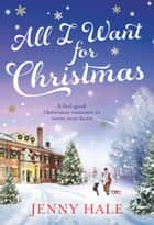 All I Want for Christmas - A feel good Christmas romance to warm your heart ebook by Jenny Hale