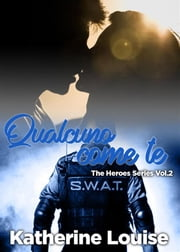 Qualcuno come te - The Heroes Series Vol.2 ebook by Katherine Louise
