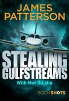 Stealing Gulfstreams - BookShots ebook by James Patterson