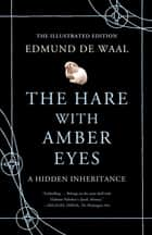 The Hare with Amber Eyes (Illustrated Edition) ebook by Edmund de Waal