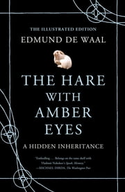 The Hare with Amber Eyes (Illustrated Edition) - A Hidden Inheritance ebook by Edmund de Waal