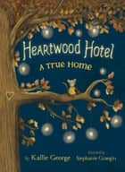 Heartwood Hotel Book 1: A True Home ebook by Kallie George, Stephanie Graegin