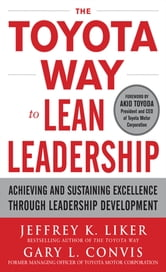 The Toyota Way to Lean Leadership: Achieving and Sustaining Excellence through Leadership Development ebook by Jeffrey Liker,Gary L. Convis