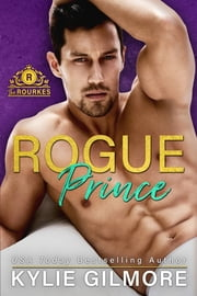 Rogue Prince - The Rourkes series, Book 7 ebook by Kylie Gilmore