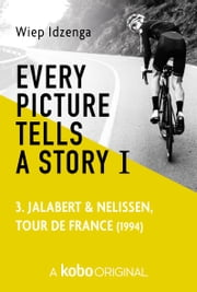 Every picture tells a story I - 3. Jalabert & Nelissen, Tour de France (1994) ebook by Wiep Idzenga