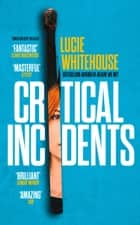 Critical Incidents ebook by Lucie Whitehouse