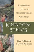 Kingdom Ethics ebook by Glen H. Stassen,David P. Gushee