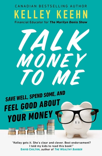 Talk Money to Me - Save Well, Spend Some, and Feel Good About Your Money ebook by Kelley Keehn
