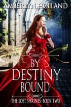 By Destiny Bound ebook by Amberlyn Holland