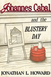 Johannes Cabal and the Blustery Day ebook by Jonathan L. Howard