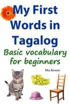 My First Words in Tagalog ebook by Mia Bowen