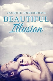 Beautiful Illusion ebook by Jacquie Underdown