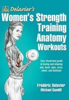 Delavier's Women's Strength Training Anatomy Workouts ebook by Delavier, Frederic