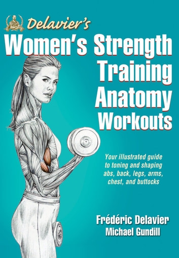 Delavier's Women's Strength Training Anatomy Workouts ebook by Delavier,Frederic