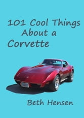 101 Cool Things About a Corvette ebook by Beth Hensen