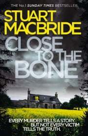 Close to the Bone (Logan McRae, Book 8) ebook by Stuart MacBride