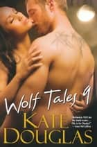 Wolf Tales 9 ebook by Kate Douglas