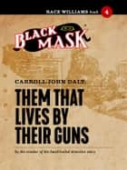 Them That Lives By Their Guns - Race Williams #4 (Black Mask) ebook by Carroll John Daly