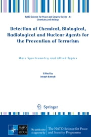 Detection of Chemical, Biological, Radiological and Nuclear Agents for the Prevention of Terrorism - Mass Spectrometry and Allied Topics ebook by Joseph Banoub