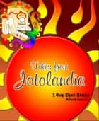 Tales from Jotolandia: 3 Gay Short Stories ebook by Xicano Sol