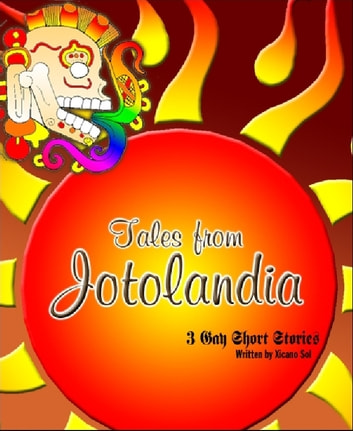Tales from Jotolandia - 3 Gay Short Stories ebook by Xicano Sol